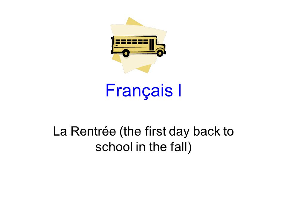 Français I La Rentrée (the first day back to school in the fall)