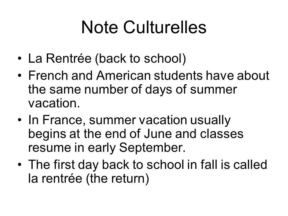 Note Culturelles La Rentrée (back to school) French and American students have about the same number of days of summer vacation. In France, summer vac