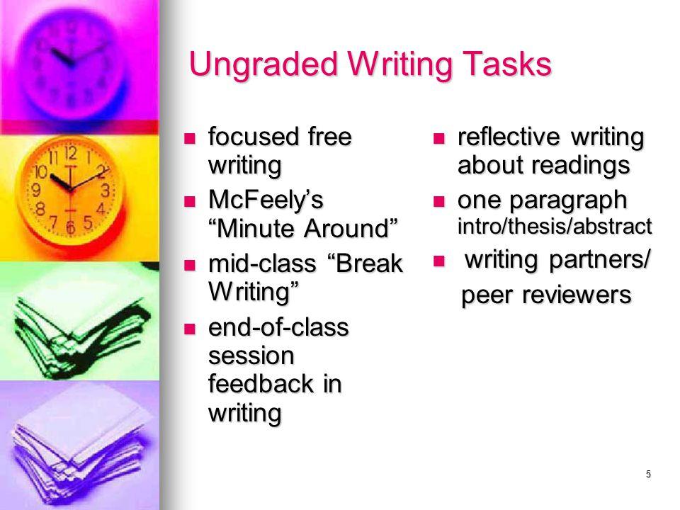 "5 Ungraded Writing Tasks focused free writing focused free writing McFeely's ""Minute Around"" McFeely's ""Minute Around"" mid-class ""Break Writing"" mid-c"