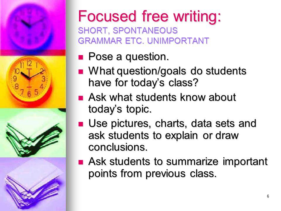 6 Focused free writing: SHORT, SPONTANEOUS GRAMMAR ETC.