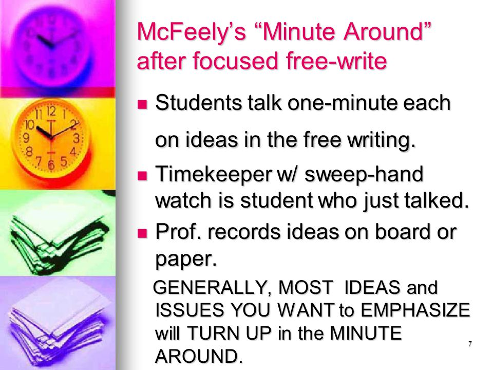 7 McFeely's Minute Around after focused free-write Students talk one-minute each on ideas in the free writing.