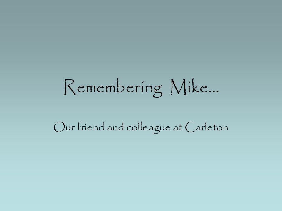 Remembering Mike… Our friend and colleague at Carleton