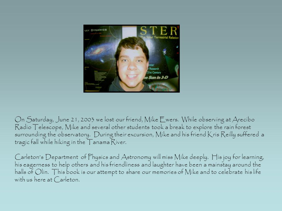 On Saturday, June 21, 2003 we lost our friend, Mike Ewers.