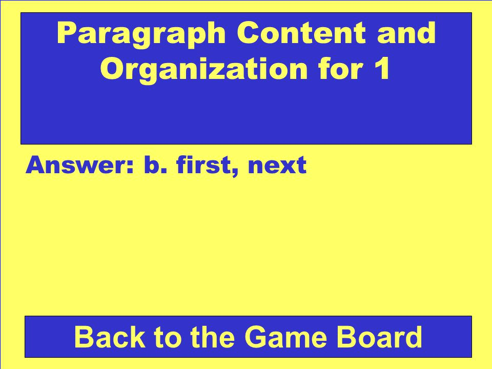 Answer: b. first, next Back to the Game Board Paragraph Content and Organization for 1