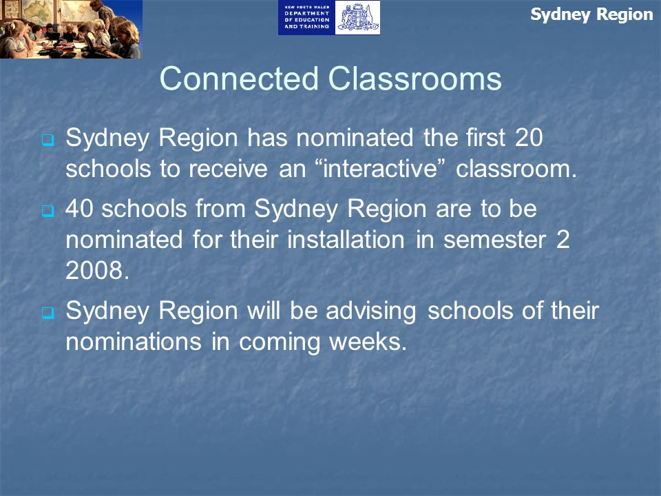 Sydney Region Connected Classrooms   Sydney Region has nominated the first 20 schools to receive an interactive classroom.