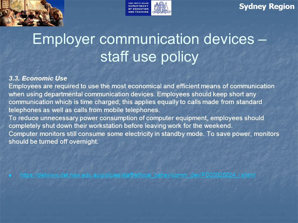Employer communication devices – staff use policy 3.3. Economic Use Employees are required to use the most economical and efficient means of communica
