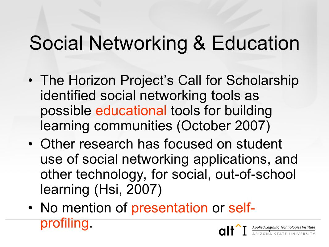 7 Social Networking & Education The Horizon Project's Call for Scholarship identified social networking tools as possible educational tools for building learning communities (October 2007) Other research has focused on student use of social networking applications, and other technology, for social, out-of-school learning (Hsi, 2007) No mention of presentation or self- profiling.