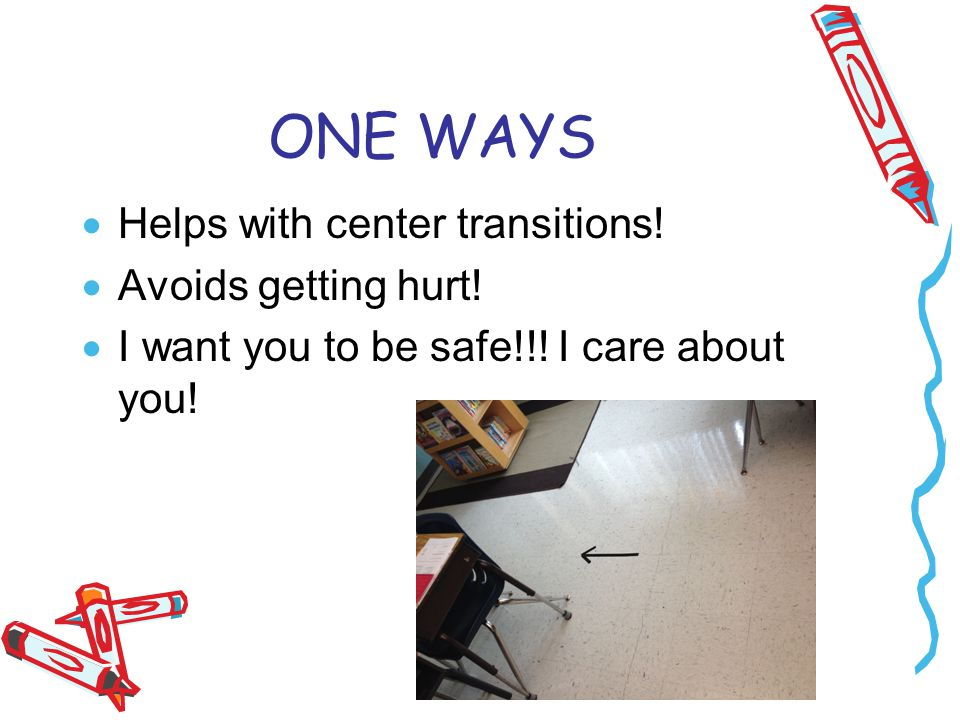 ONE WAYS  Helps with center transitions.  Avoids getting hurt.