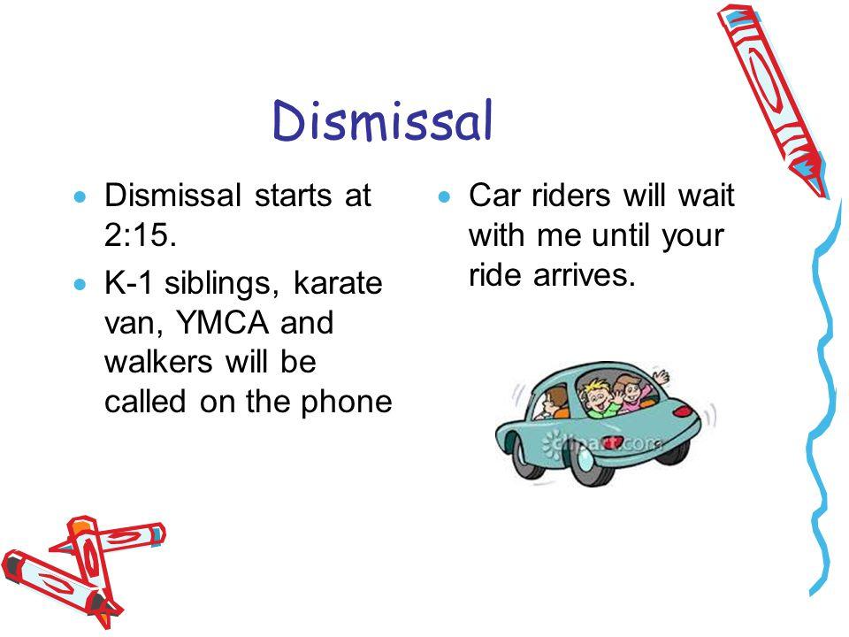 Dismissal  Dismissal starts at 2:15.
