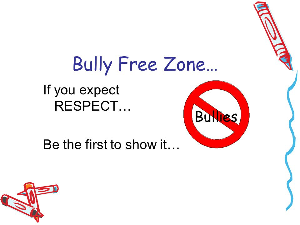 Bully Free Zone… If you expect RESPECT… Be the first to show it…