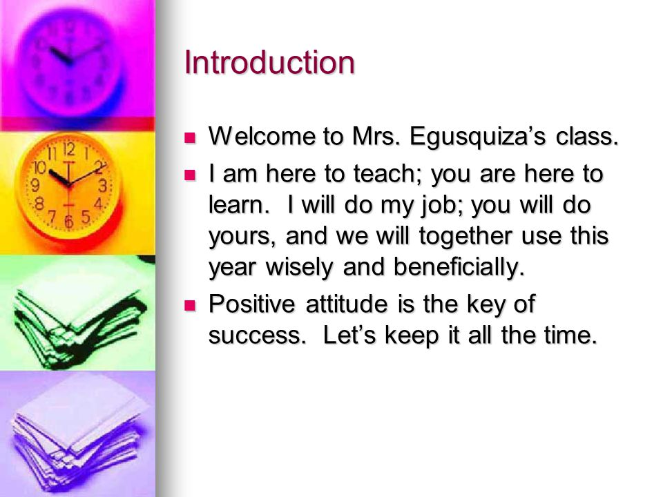 Introduction Welcome to Mrs. Egusquiza's class. Welcome to Mrs.