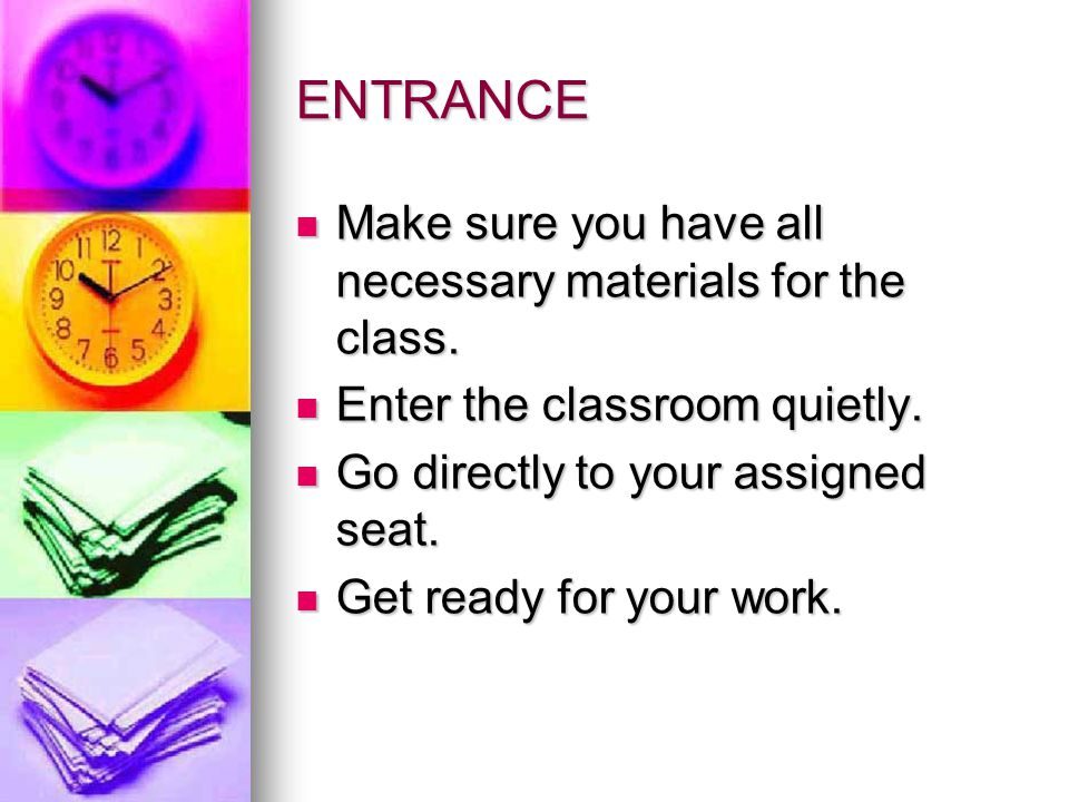 ENTRANCE Make sure you have all necessary materials for the class.