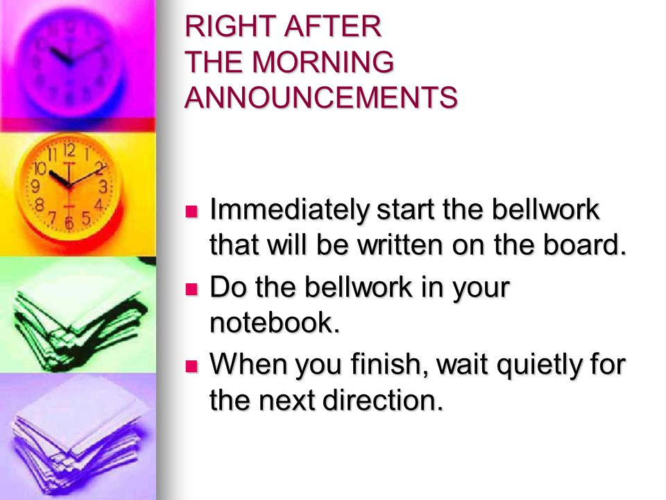 RIGHT AFTER THE MORNING ANNOUNCEMENTS Immediately start the bellwork that will be written on the board. Immediately start the bellwork that will be wr