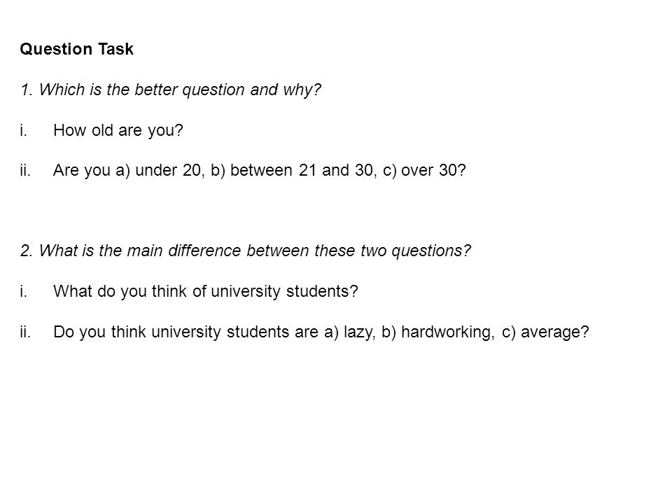 Question Task 1. Which is the better question and why.