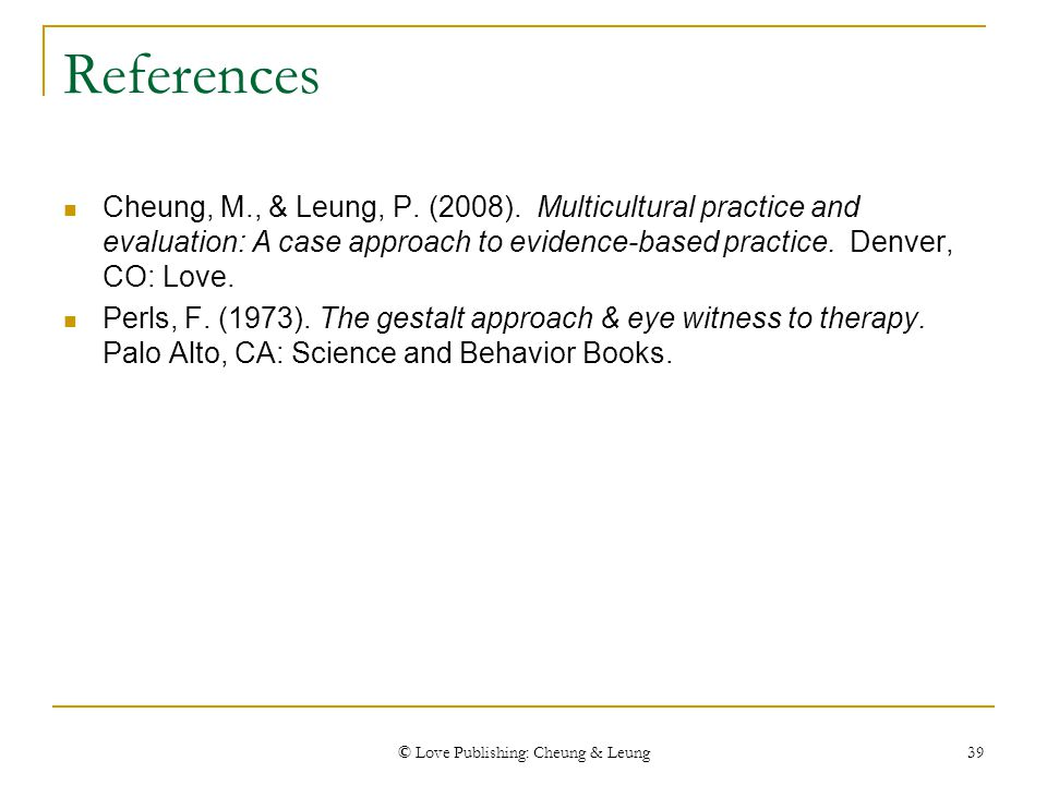 © Love Publishing: Cheung & Leung 39 References Cheung, M., & Leung, P. (2008). Multicultural practice and evaluation: A case approach to evidence-bas