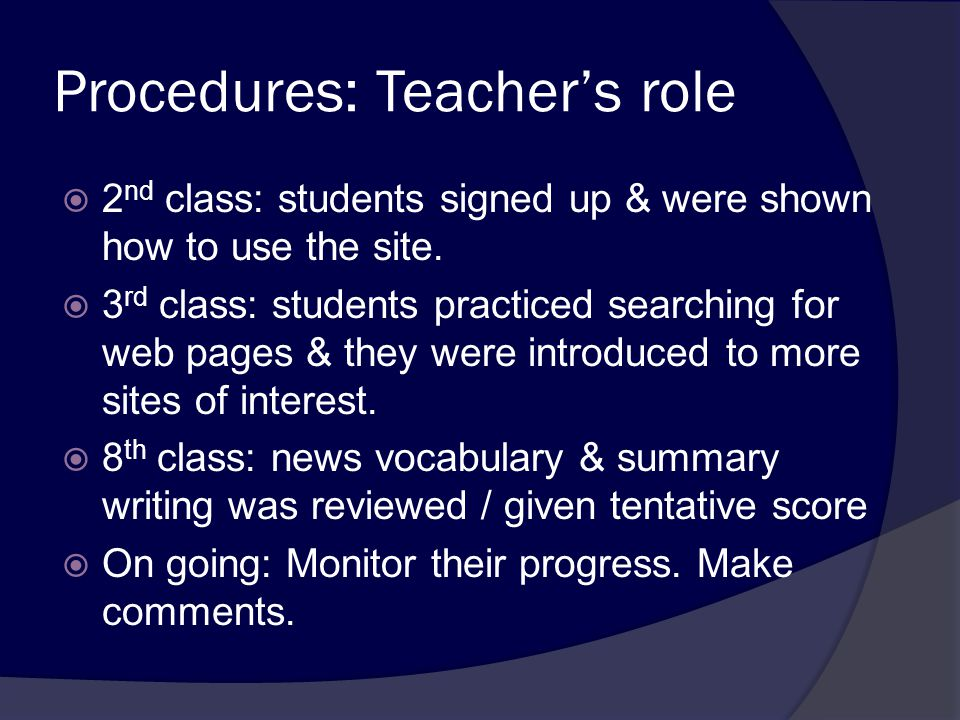 Procedures: Teacher's role  2 nd class: students signed up & were shown how to use the site.