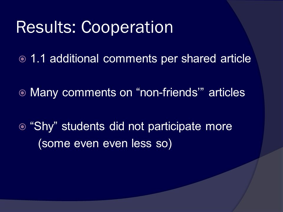 Results: Cooperation  1.1 additional comments per shared article  Many comments on non-friends' articles  Shy students did not participate more (some even even less so)