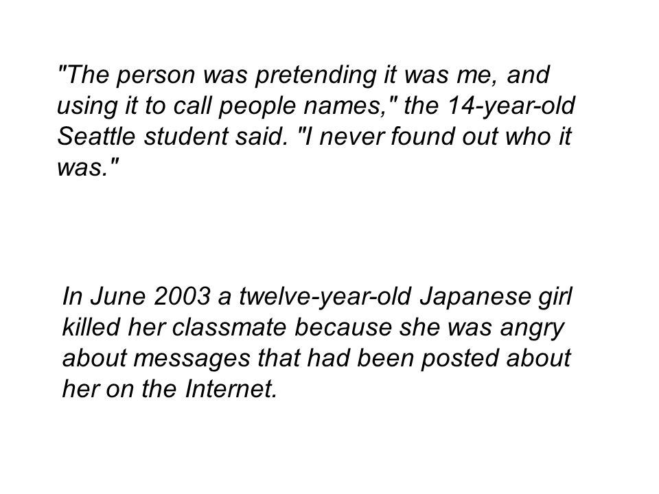 The person was pretending it was me, and using it to call people names, the 14-year-old Seattle student said.