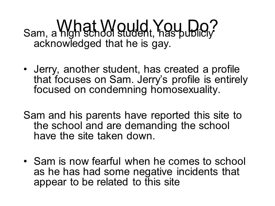 Sam, a high school student, has publicly acknowledged that he is gay.