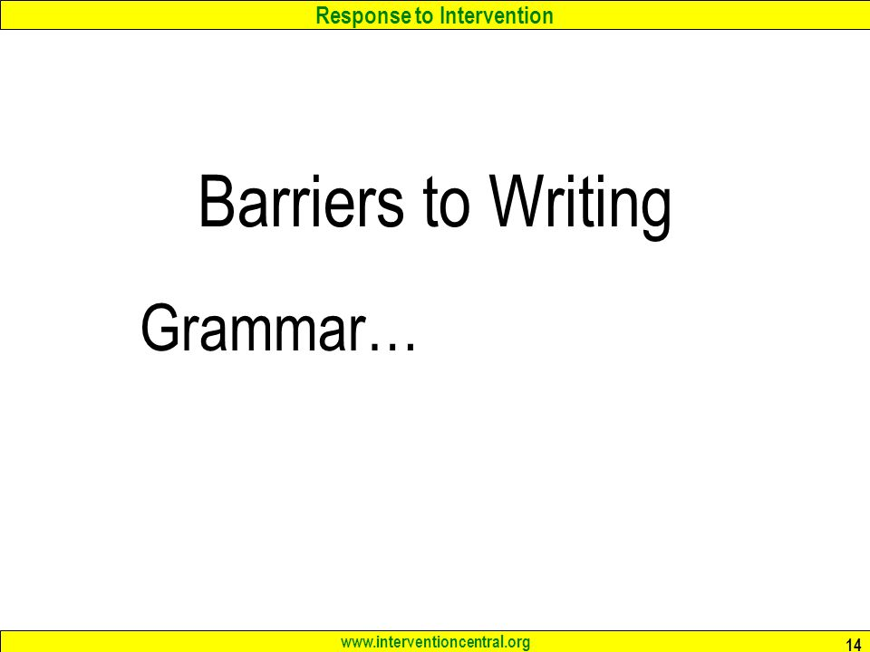 Response to Intervention www.interventioncentral.org 14 Barriers to Writing Grammar…