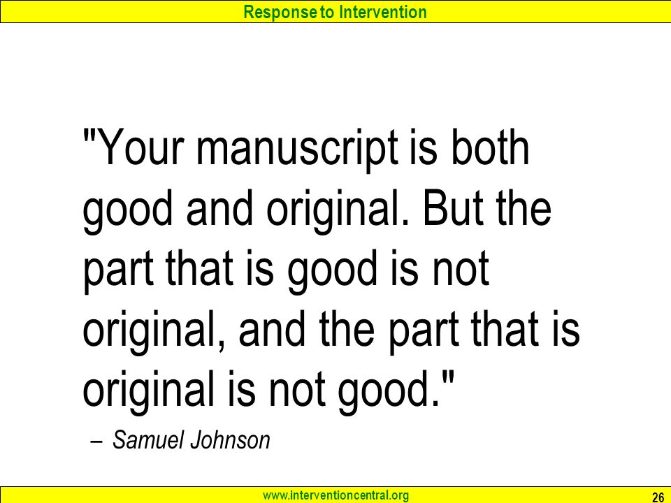 Response to Intervention www.interventioncentral.org 26 Your manuscript is both good and original.