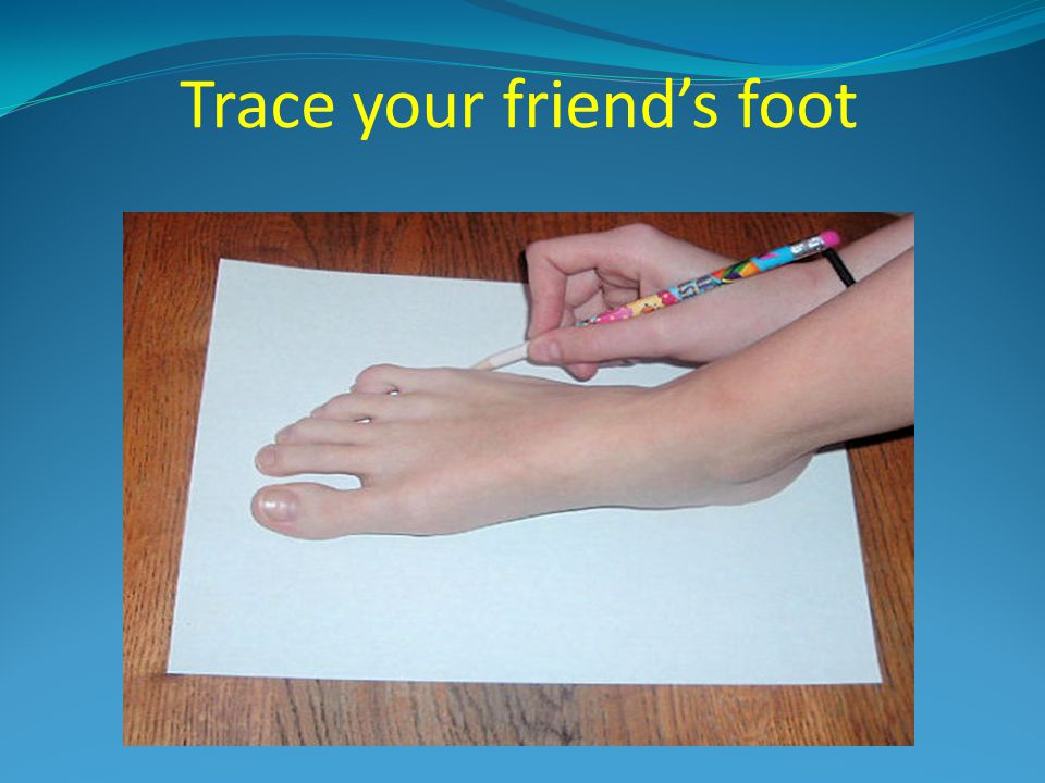 Trace your friend's foot