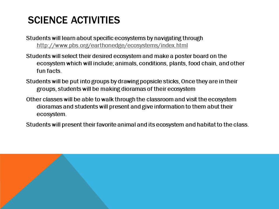SCIENCE ACTIVITIES Students will learn about specific ecosystems by navigating through http://www.pbs.org/earthonedge/ecosystems/index.html http://www