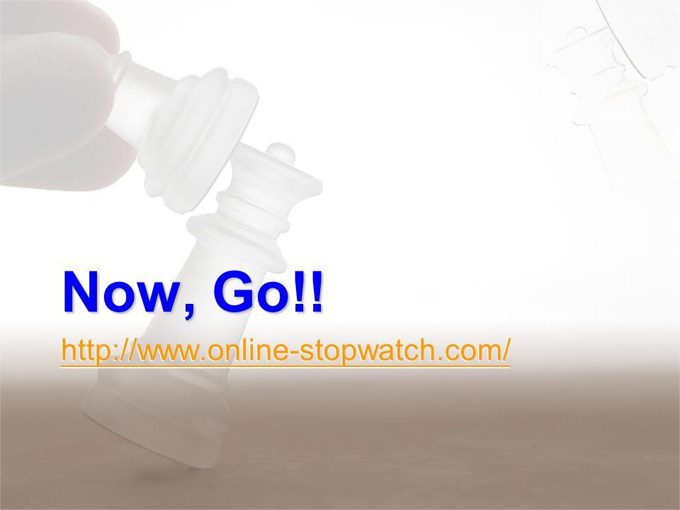 http://www.online-stopwatch.com/ Now, Go!!