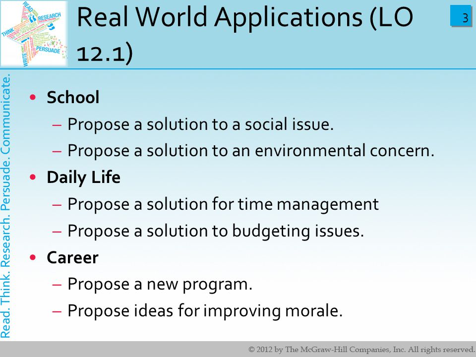 3 3 Real World Applications (LO 12.1) School –Propose a solution to a social issue. –Propose a solution to an environmental concern. Daily Life –Propo