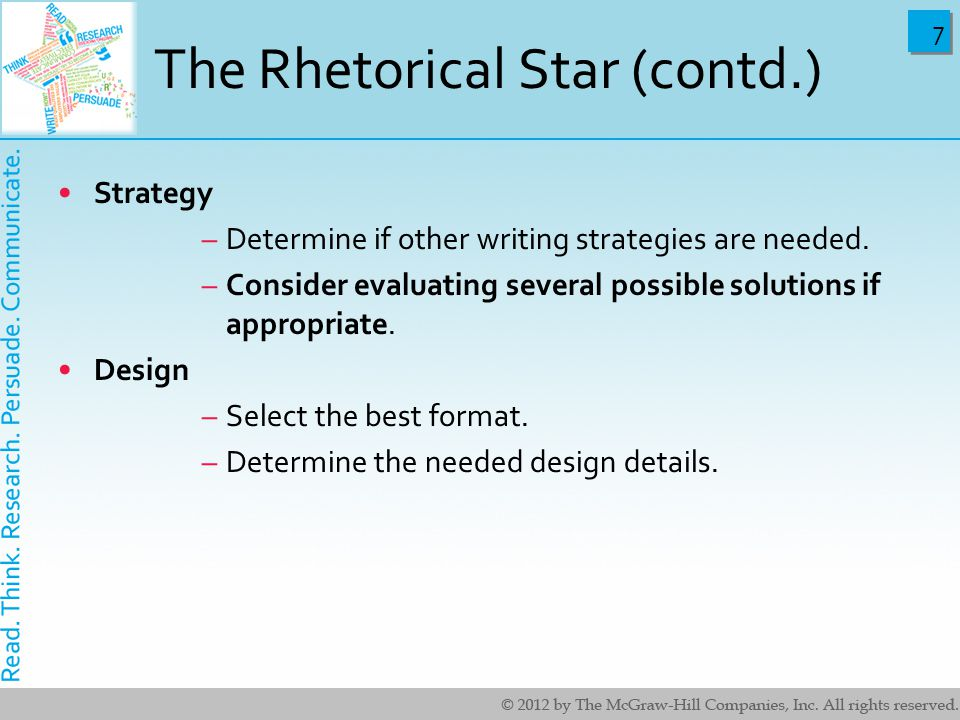 7 7 The Rhetorical Star (contd.) Strategy –Determine if other writing strategies are needed. –Consider evaluating several possible solutions if approp