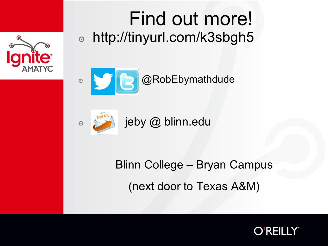 Find out more! ๏ http://tinyurl.com/k3sbgh5 ๏ @RobEbymathdude ๏ jeby @ blinn.edu Blinn College – Bryan Campus (next door to Texas A&M)