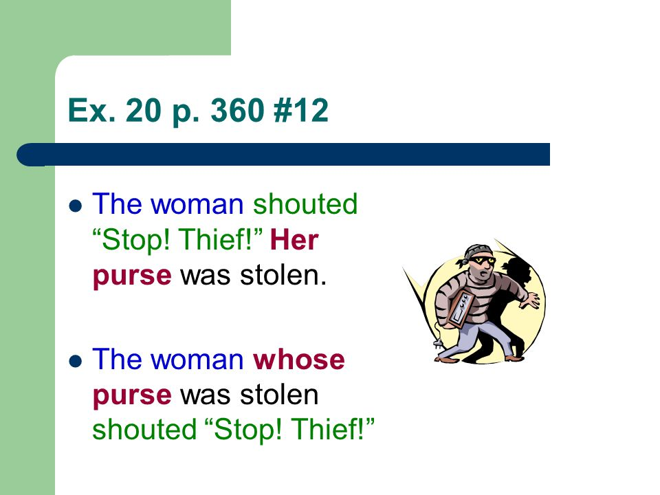 "Ex. 20 p. 360 #12 The woman shouted ""Stop! Thief!"" Her purse was stolen. The woman whose purse was stolen shouted ""Stop! Thief!"""