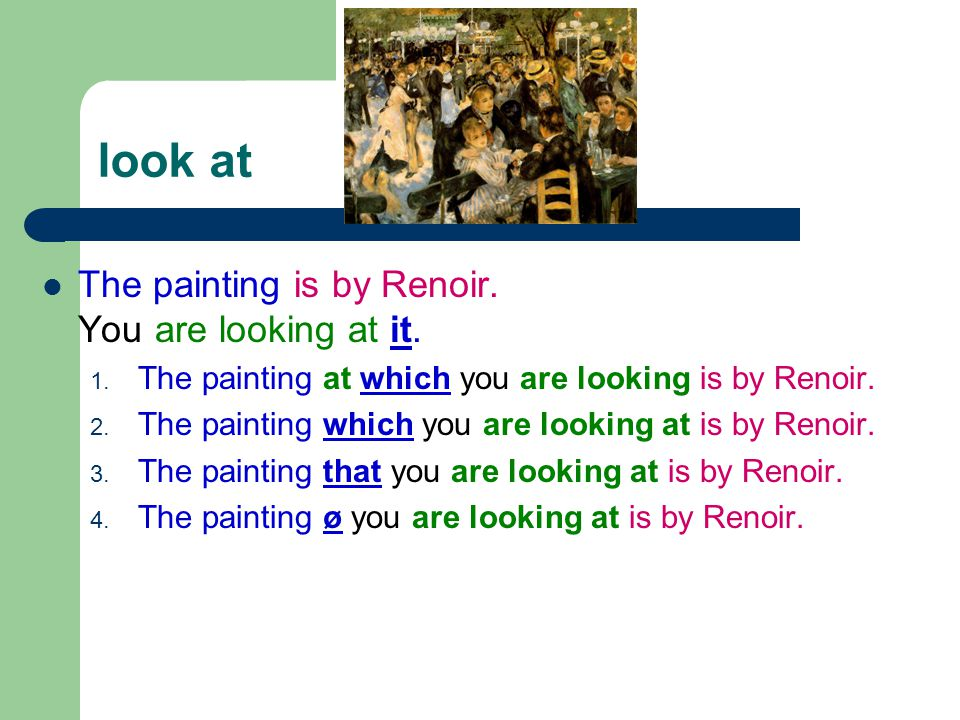 look at The painting is by Renoir. You are looking at it. 1. The painting at which you are looking is by Renoir. 2. The painting which you are looking