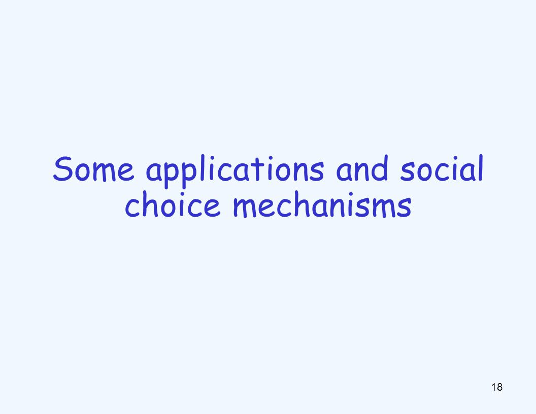 18 Some applications and social choice mechanisms