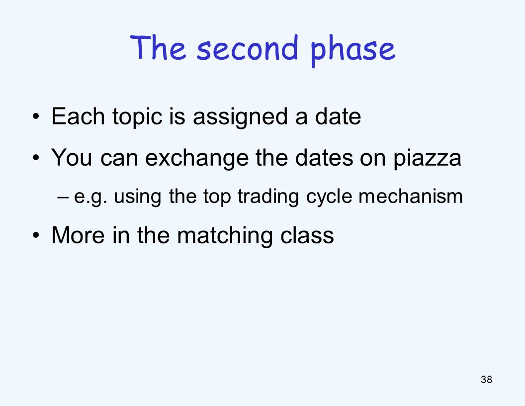 Each topic is assigned a date You can exchange the dates on piazza –e.g.