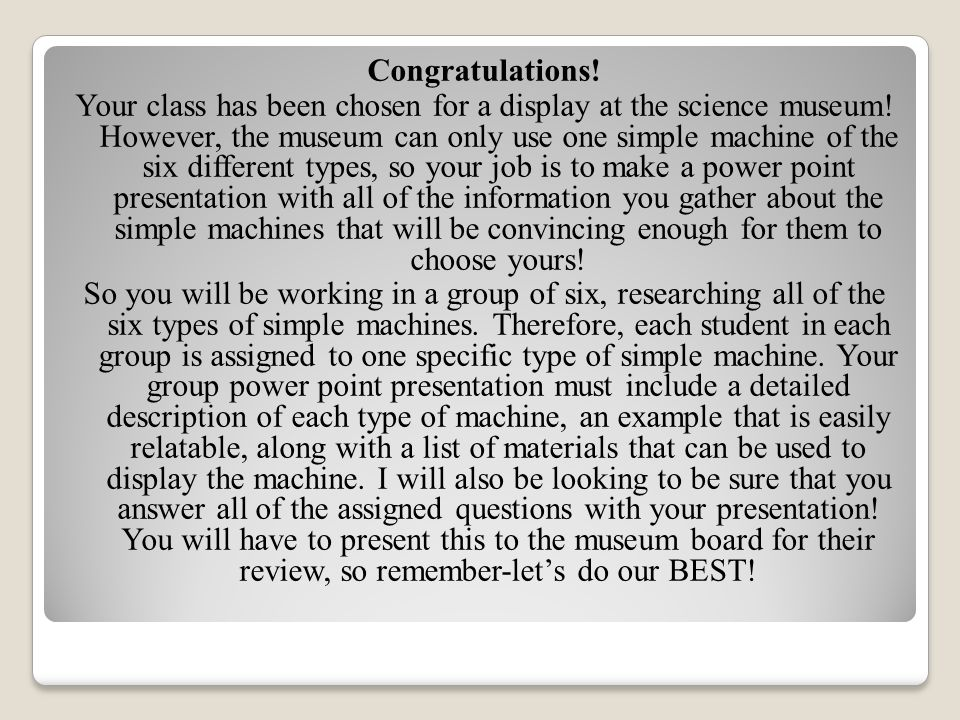 Congratulations! Your class has been chosen for a display at the science museum! However, the museum can only use one simple machine of the six differ
