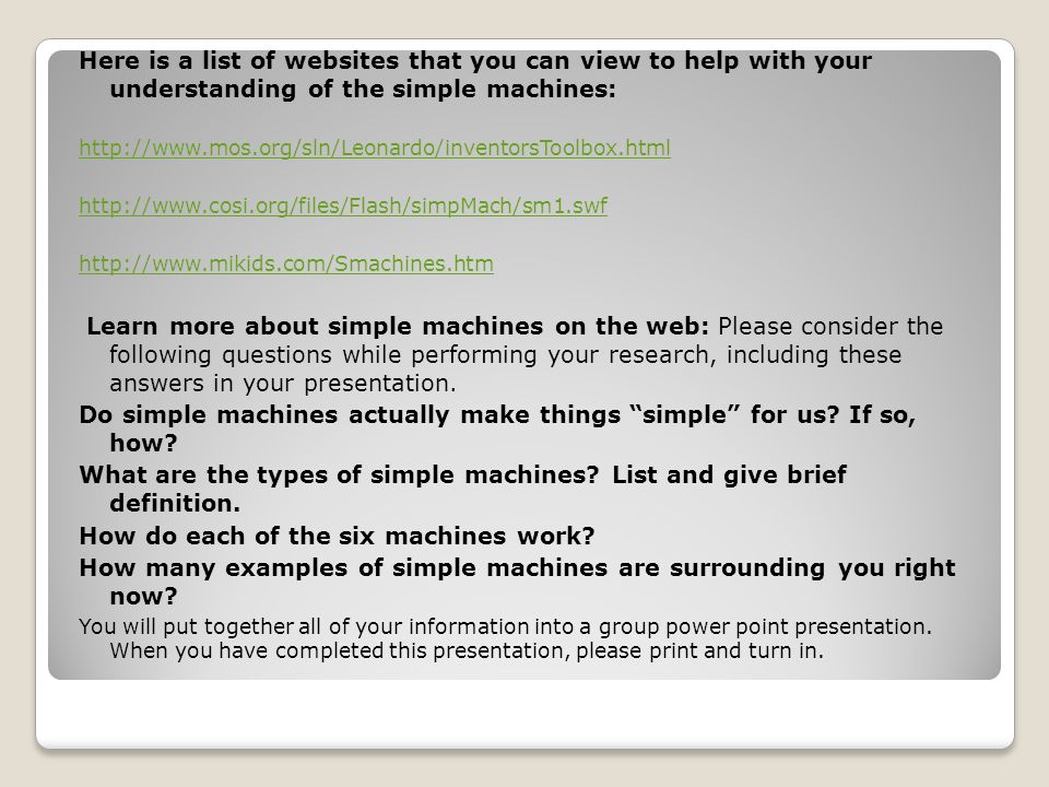 As a group, summarize the following in your presentation: Do simple machines really help us.