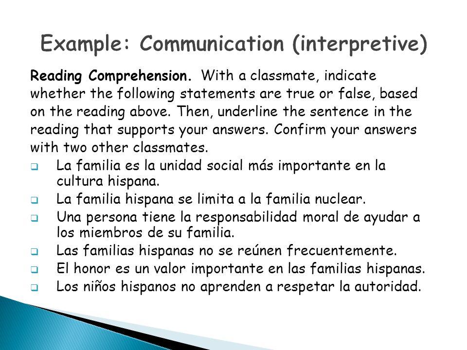 EXAMPLE Communication (interpretive) / Culture (perspectives) La típica familia hispana no sólo incluye a los padres y sus hijos sino que también incluye a la familia extendida, los tíos, primos, abuelos y compadres.