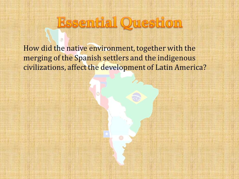 How did the native environment, together with the merging of the Spanish settlers and the indigenous civilizations, affect the development of Latin America