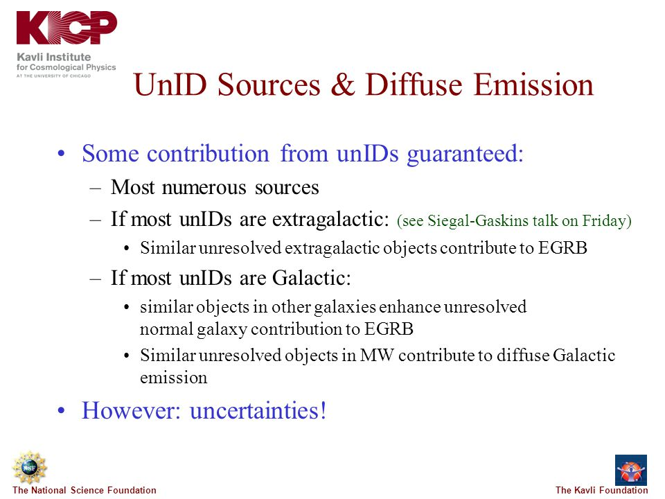 The Kavli FoundationThe National Science Foundation UnID Sources & Diffuse Emission Some contribution from unIDs guaranteed: –Most numerous sources –I