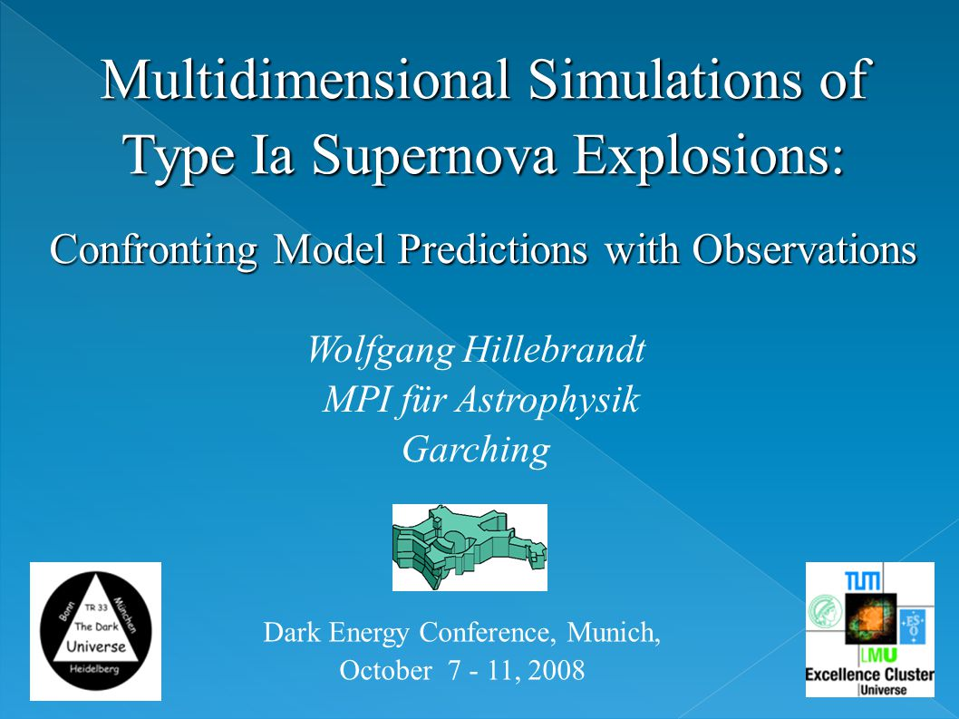 Multidimensional Simulations of Type Ia Supernova Explosions: Confronting Model Predictions with Observations Wolfgang Hillebrandt MPI für Astrophysik