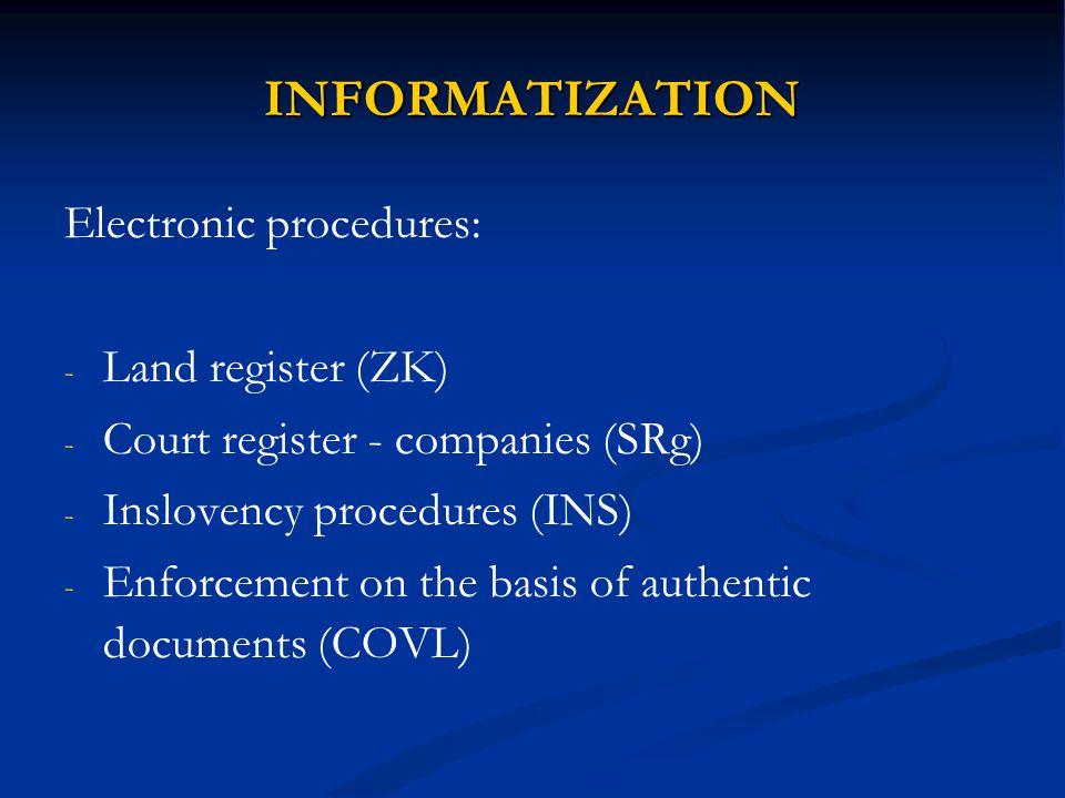INFORMATIZATION Electronic procedures: - - Land register (ZK) - - Court register - companies (SRg) - - Inslovency procedures (INS) - - Enforcement on