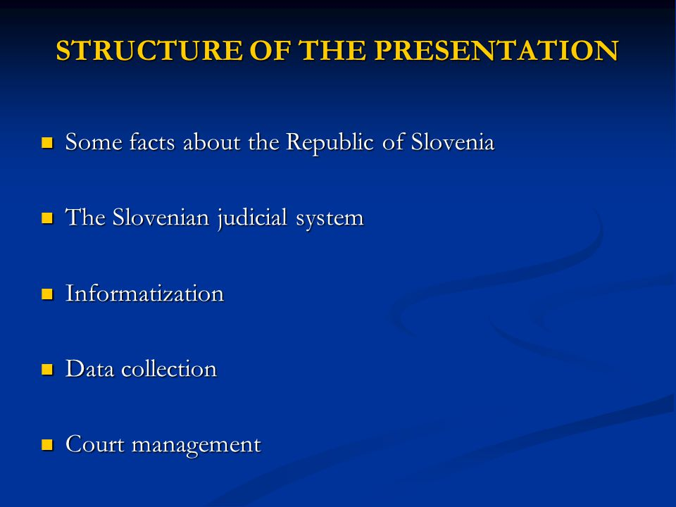 STRUCTURE OF THE PRESENTATION Some facts about the Republic of Slovenia Some facts about the Republic of Slovenia The Slovenian judicial system The Sl