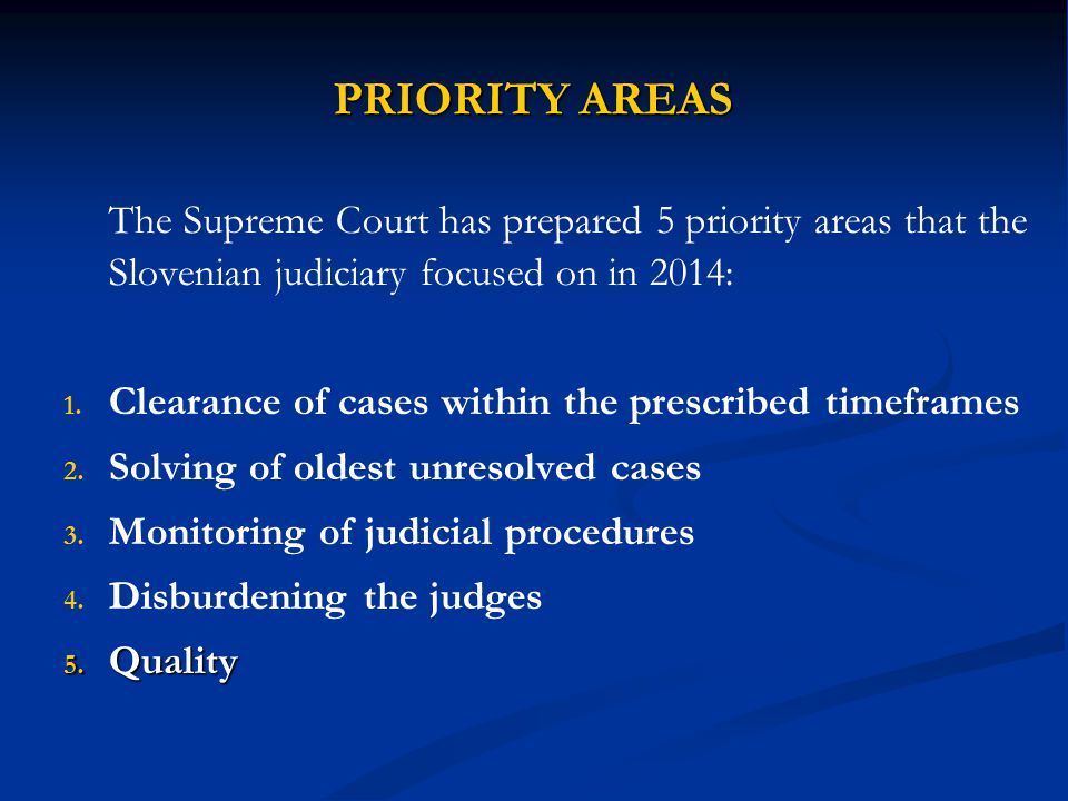 PRIORITY AREAS The Supreme Court has prepared 5 priority areas that the Slovenian judiciary focused on in 2014: 1. 1. Clearance of cases within the pr