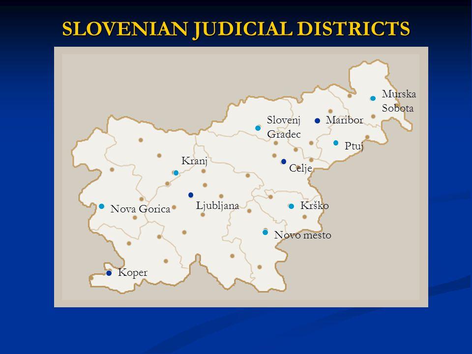 Koper Nova Gorica Kranj Ljubljana Novo mesto Slovenj Gradec Krško Celje Ptuj Maribor Murska Sobota SLOVENIAN JUDICIAL DISTRICTS