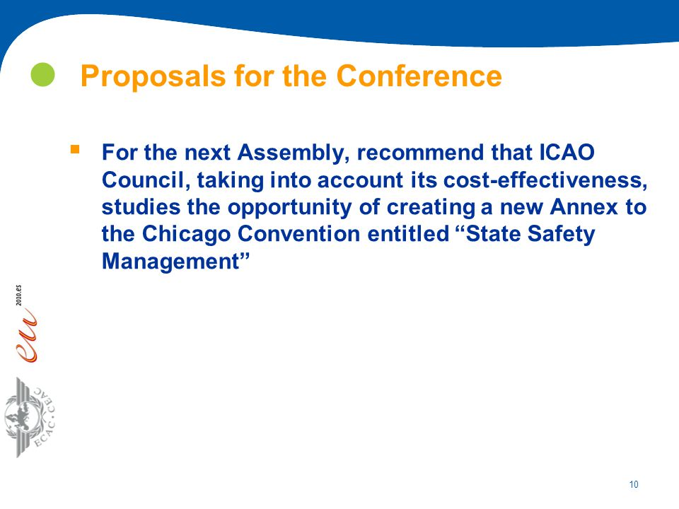 10 Proposals for the Conference  For the next Assembly, recommend that ICAO Council, taking into account its cost-effectiveness, studies the opportun