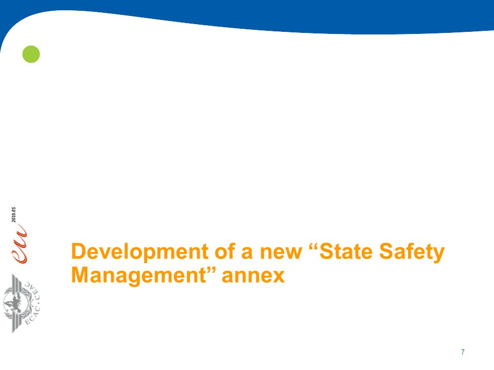 8  There is a need to document more clearly the various safety tasks which lie with States by bringing them in a new Annex to the Chicago Convention  State Safety Management  SSP Framework: ICAO Annexes 1, 6, 8, 11, 13 and 14.