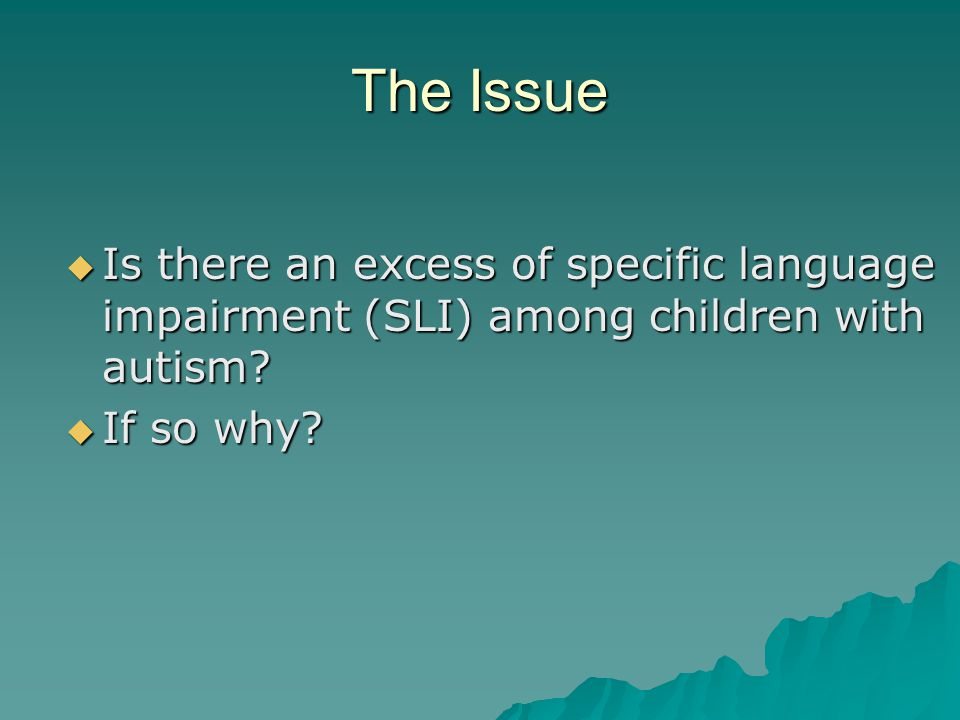 Early Perspectives on Autism and Language Impairment  central language deficits related to those found in children with developmental aphasia, but more severe, may be the necessary and sufficient cause of behavior which marks children as autistic (Churchill, 1972).