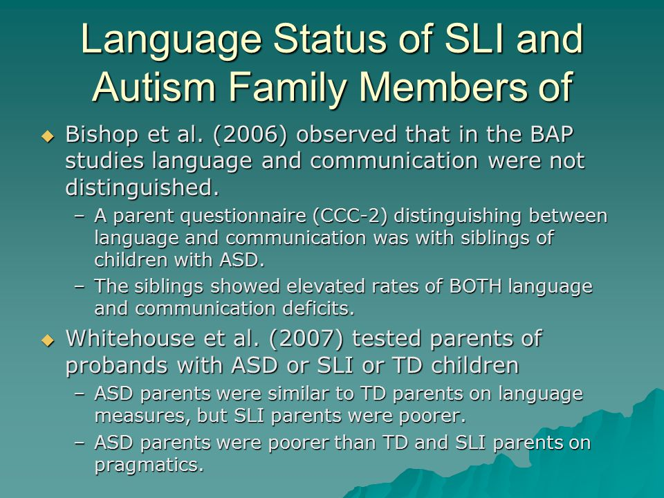 Language Status of SLI and Autism Family Members of  Bishop et al. (2006) observed that in the BAP studies language and communication were not distin