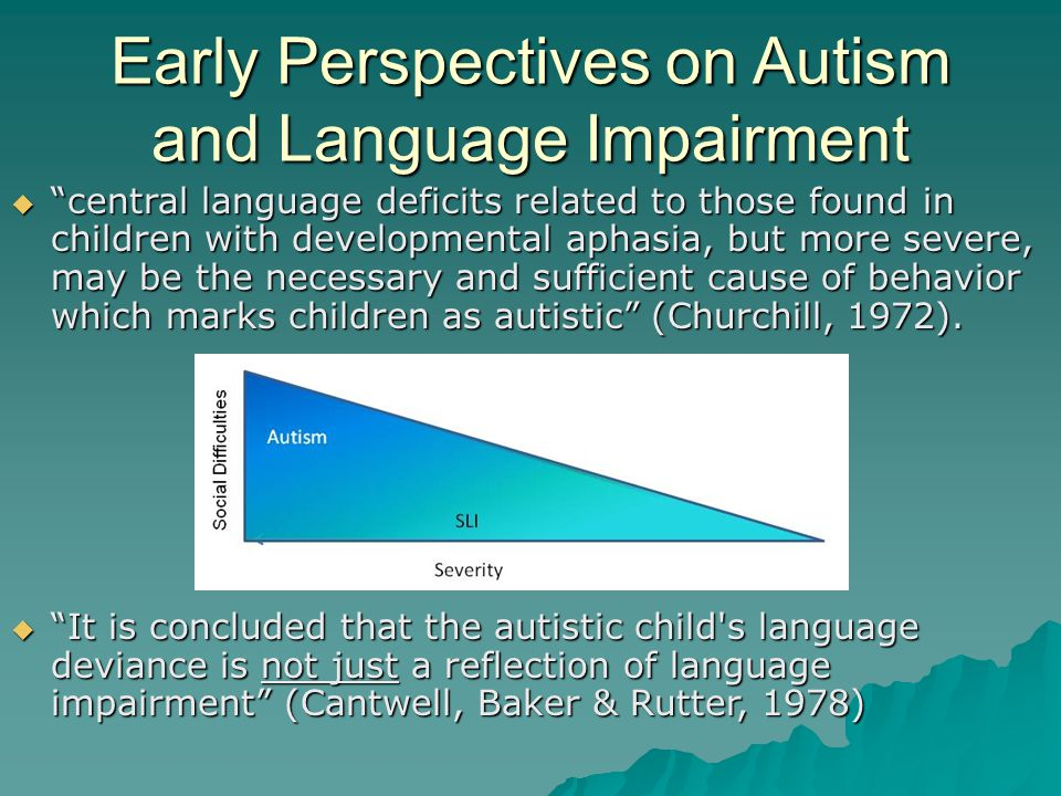 "Early Perspectives on Autism and Language Impairment  ""central language deficits related to those found in children with developmental aphasia, but m"